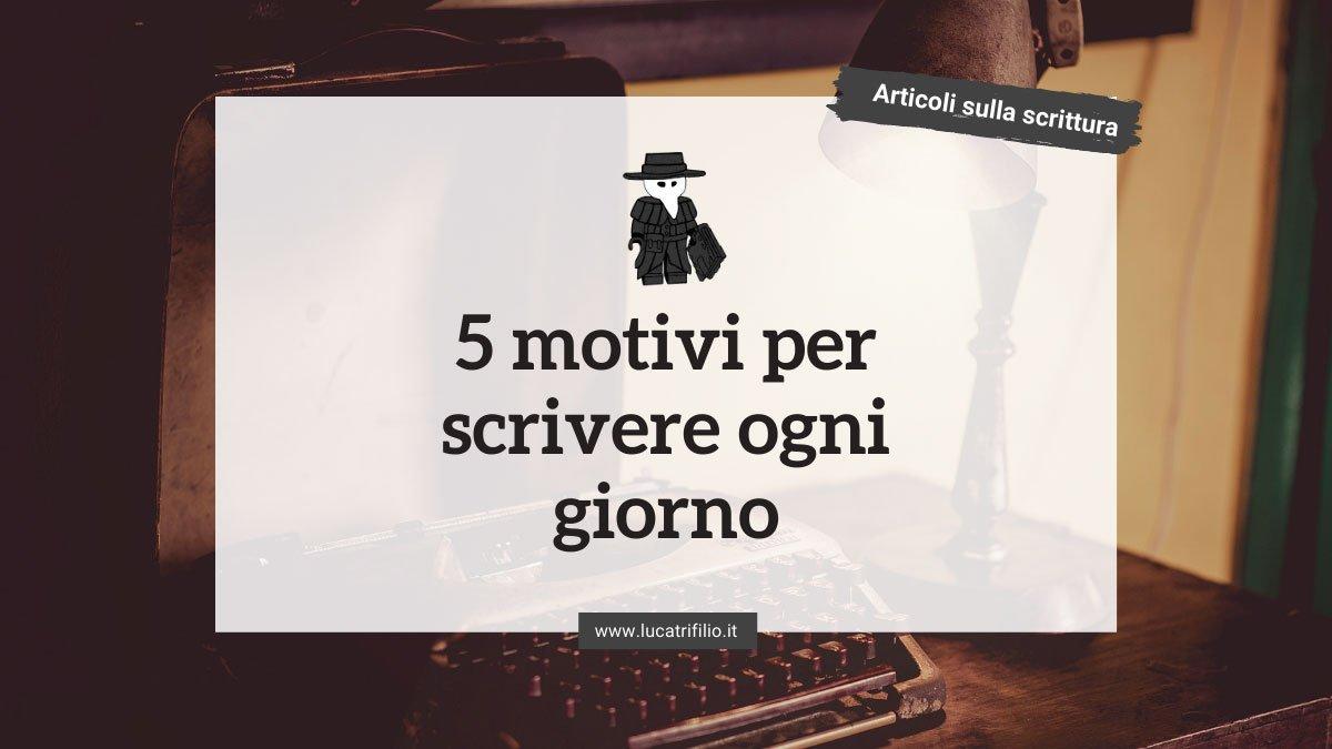 5 motivi per scrivere ogni giorno