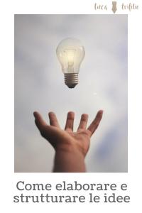 Come elaborare e strutturare le idee
