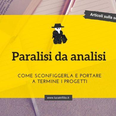 Paralisi da analisi: come sconfiggerla e portare a termine i progetti