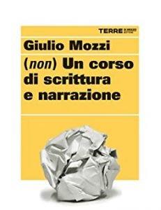 Copertina non un corso di scrittura e narrazione - Giulio Mozzi